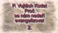 Kodet Vojtech / Proč se nám nedaří evangelizovat,p.Vojtech Kodet 2.časť