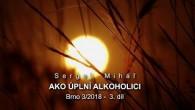 Miháľ Sergej / Sergej Miháľ – AKO ÚPLNÝ ALKOHOLICI – Brno 3/2018 -  3. díl