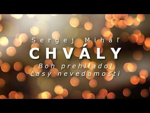 Miháľ Sergej / Sergej Miháľ - chvály - BOH PREHLIADOL ČASY NEVEDOMOSTI