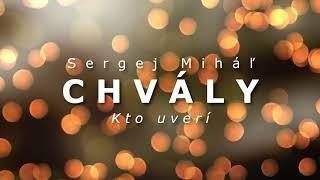 Miháľ Sergej / Sergej Miháľ - chvály - KTO UVERÍ