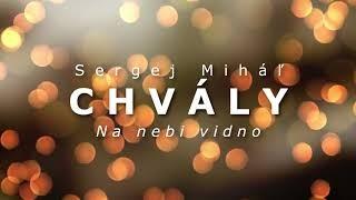 Miháľ Sergej / Sergej Miháľ - chvály - NA NEBI VIDNO