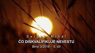 Miháľ Sergej / Sergej Miháľ – ČO DISKVALIFIKUJE NEVESTU – Brno 3/2018 -  5. díl