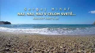 Miháľ Sergej / Sergej Miháľ - NAJ, NAJ, NAJ V CELOM SVETĚ -  KARLOVY VARY 5. díl