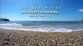 Miháľ Sergej / Sergej Miháľ  - NIE VŠETCI ZOMRIEME - KARLOVY VARY 7. díl