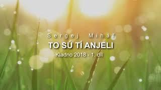 Miháľ Sergej / Sergej Miháľ - TO SÚ TÍ ANJELI - Kladno 2018 - 1. díl