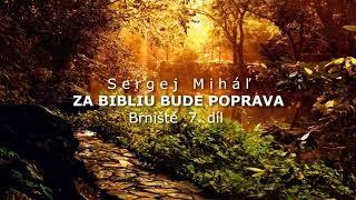 Miháľ Sergej / Sergej Miháľ -  ZA BIBLIU BUDE POPRAVA – Brniště  7. díl