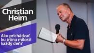 Slovo života Bratislava / Christian Heim - Ako prichádzať ku trónu milosti každý deň? (21.7.2019)