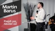Slovo života Bratislava / Martin Barus - Prejdi cez, neuteč od (31.3.2019)