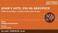 Bratislavské Hanusove Dni 2016 / Adam v aute, Eva na nákupoch │ Daniela Ostatníková │ 25.04.2016