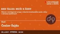 Bratislavské Hanusove Dni 2017 / BHD talks: muži x ženy │ Česlav Šajda │ 26.04.2017