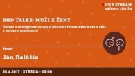 Bratislavské Hanusove Dni 2017 / BHD talks: muži x ženy │ Ján Balážia │ 26.04.2017