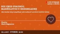 Bratislavské Hanusove Dni 2017 / Sex pred svadbou, manželstvo v nedohľadne (SVK) │ Mark Regnerus │ 25.04.2017