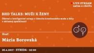 Bratislavské Hanusove Dni 2017 / BHD talks: muži x ženy │ Mária Borovská │ 26.04.2017