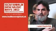 Pastirčák Daniel / David Danel a Daniel Pastirčák pozývajú na festival ISCM World New Music Days 2013